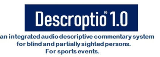 "2019-Μαίος, Project ""Descrοptio"" visible sports for all. An integrated Audio Descriptive Commentary(ADC) system for blind and  partially sighted persons. ( phase-1 2019-2021)"